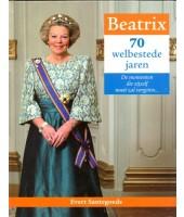 Beatrix * 70 welbestede jaren - Evert Santegoeds