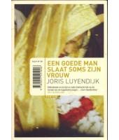 Een goede man slaat soms zijn vrouw - Joris Luyendijk