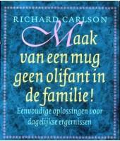 Maak van een mug geen olifant in de familie! - Richard Carlson
