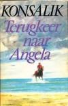 Terugkeer naar Angela - Heinz G. Konsalik
